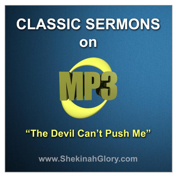"""The Devil Can't Push Me"" Classic Sermon on MP3"