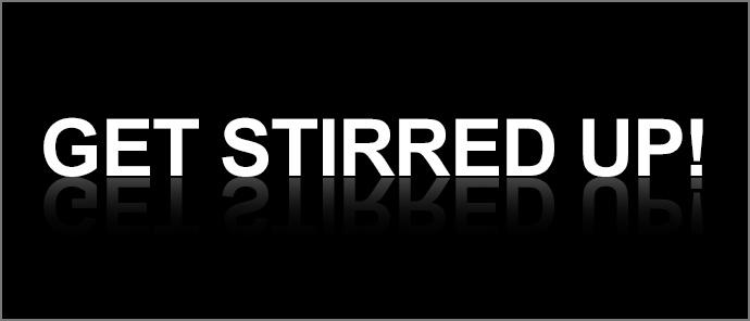 Get Stirred Up!