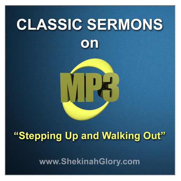 """""""Stepping Up and Walking Out"""" Classic Sermon on MP3"""